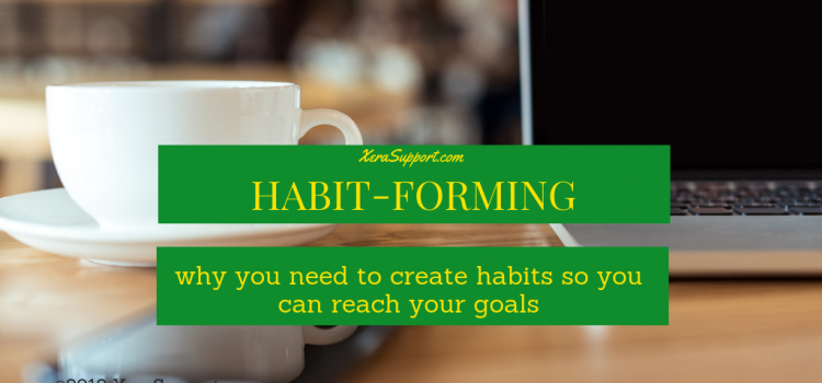 Habit-forming: Why you need to create habits to reach your goals